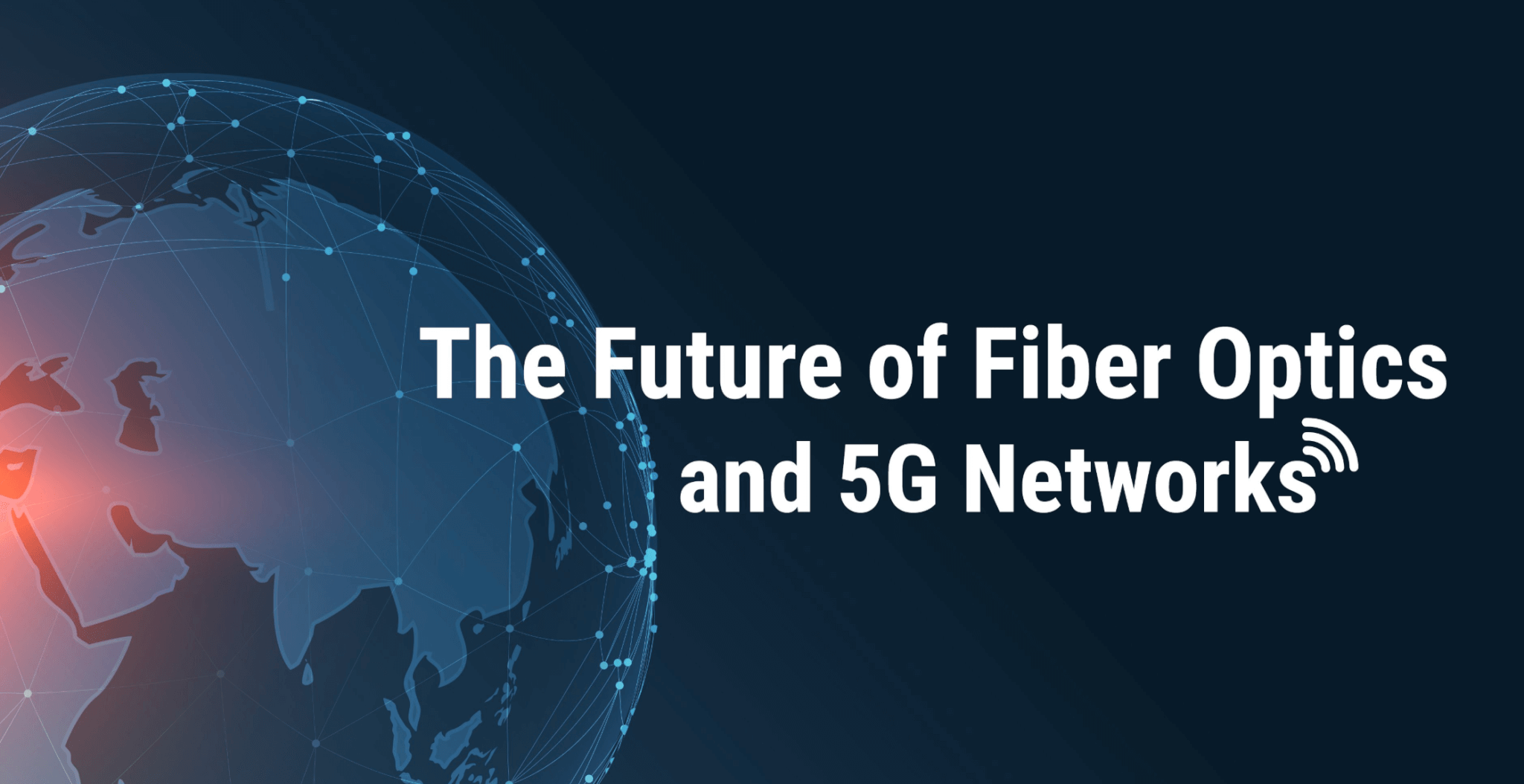 A BORDERLESS WORLD: THE FUTURE OF FIBER OPTICS AND 5G - Juicedsystems - lexie smith, geolinks